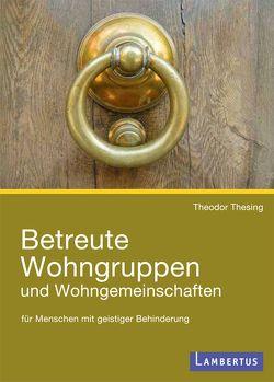 Betreute Wohngruppen und Wohngemeinschaften für Menschen mit geistiger Behinderung von Thesing,  Theodor