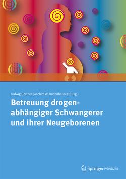 Betreuung drogenabhängiger Schwangerer und ihrer Neugeborenen von Dudenhausen,  Joachim W., Gortner,  Ludwig