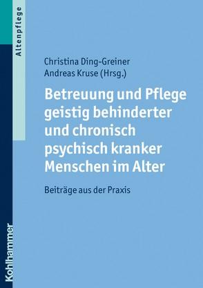 Betreuung und Pflege geistig behinderter und chronisch psychisch kranker Menschen im Alter von Ding-Greiner,  Christina, Kruse,  Andreas