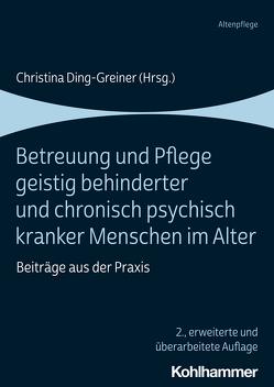 Betreuung und Pflege geistig behinderter und chronisch psychisch kranker Menschen im Alter von Ding-Greiner,  Christina