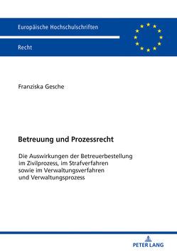 Betreuung und Prozessrecht von Gesche,  Franziska