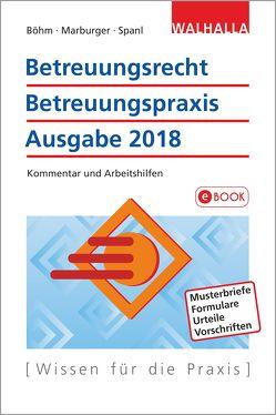 Betreuungsrecht-Betreuungspraxis Ausgabe 2018 von Böhm,  Horst, Marburger,  Horst, Spanl,  Reinhold