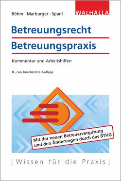 Betreuungsrecht-Betreuungspraxis Ausgabe 2020 von Böhm,  Horst, Marburger,  Horst, Spanl,  Reinhold
