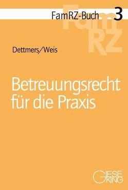 Betreuungsrecht für die Praxis von Dettmers,  Wiebke Maria, Weis,  Wolf Moritz