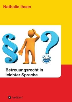 Betreuungsrecht in leichter Sprache von Ihsen,  Nathalie