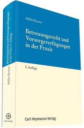 Betreuungsrecht und Vorsorgeverfügungen in der Praxis von Müller,  Gabriele, Renner,  Thomas