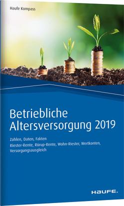 Betriebliche Altersversorgung 2019 von Dommermuth,  Thomas, Hauer,  Michael, Schiller,  Thomas