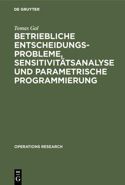 Betriebliche Entscheidungsprobleme, Sensitivitätsanalyse und parametrische Programmierung von Gal,  Tomas