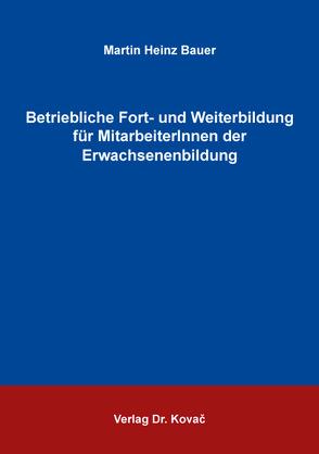 Betriebliche Fort- und Weiterbildung für MitarbeiterInnen der Erwachsenenbildung von Bauer,  Martin Heinz