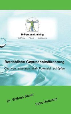 Betriebliche Gesundheitsförderung von Hofmann,  Felix, Sauer,  Wilfried