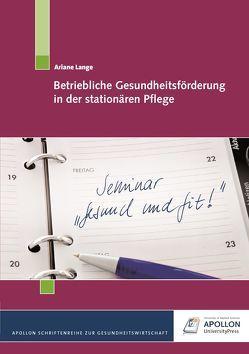 Betriebliche Gesundheitsförderung in der stationären Pflege von Lange,  Ariane, Mayerhofer,  Barbara