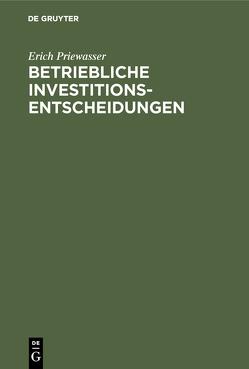 Betriebliche Investitionsentscheidungen von Priewasser,  Erich