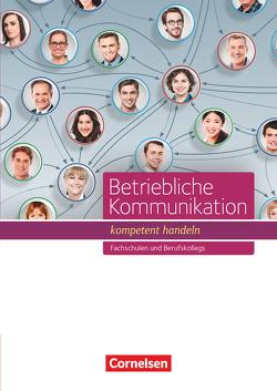 Betriebliche Kommunikation – kompetent handeln / Schülerbuch von Clausnitzer,  Martin, Gerstner,  Michael, Gräfin Adelmann,  Magdalena, Schöllkopf,  Stephanie, Sehon,  Simone, Weckerle,  Daniela