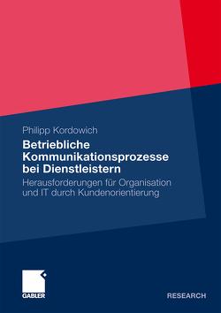 Betriebliche Kommunikationsprozesse bei Dienstleistern von Kordowich,  Philipp