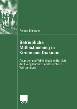 Betriebliche Mitbestimmung in Kirche und Diakonie von Ensinger,  Roland, Hengsbach,  Prof. Dr. Friedhelm, Ortmann,  Prof. Dr. Friedrich