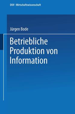Betriebliche Produktion von Information von Bode,  Jürgen