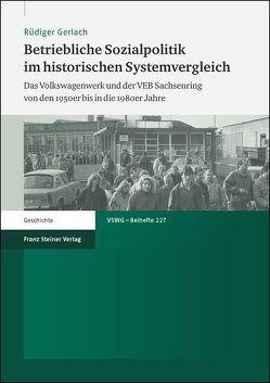 Betriebliche Sozialpolitik im historischen Systemvergleich von Gerlach,  Rüdiger