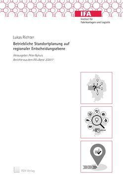 Betriebliche Standortplanung auf regionaler Entscheidungsebene von Nyhuis,  Peter, Richter,  Lukas