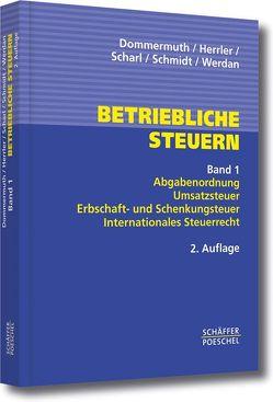 Betriebliche Steuern von Dommermuth,  Thomas, Herrler,  Hans, Scharl,  Hans-Peter, Schmidt,  Christian, Werdan,  Ingrid