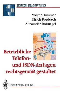 Betriebliche Telefon- und ISDN-Anlagen rechtsgemäß gestaltet von Hammer,  Volker, Pordesch,  Ulrich, Roßnagel ,  Alexander