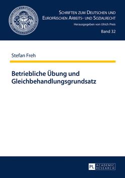Betriebliche Übung und Gleichbehandlungsgrundsatz von Freh,  Stefan