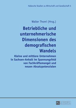 Betriebliche und unternehmerische Dimensionen des demografischen Wandels von Thomi,  Walter