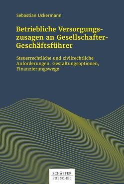 Betriebliche Versorgungszusagen an Gesellschafter-Geschäftsführer von Uckermann,  Sebastian