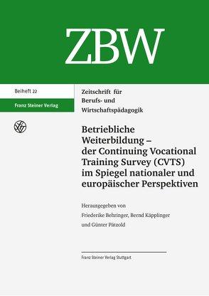 Betriebliche Weiterbildung – der Continuing Vocational Training Survey (CVTS) im Spiegel nationaler und europäischer Perspektiven von Behringer,  Friederike, Käpplinger,  Bernd, Pätzold,  Günter