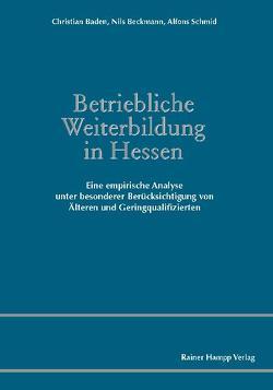 Betriebliche Weiterbildung in Hessen von Baden,  Christian, Beckmann,  Nils, Schmid,  Alfons