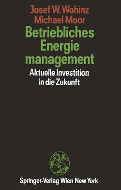 Betriebliches Energiemanagement von Moor,  Michael, Wohinz,  Josef W.