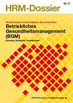 Betriebliches Gesundheitsmanagement von Auf der Maur,  Gina, Huwiler,  Hansjörg, Martens,  Andreas