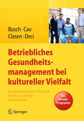 Betriebliches Gesundheitsmanagement bei kultureller Vielfalt von Busch,  Christine, Cao,  Patrizia, Clasen,  Julia, Deci,  Nicole