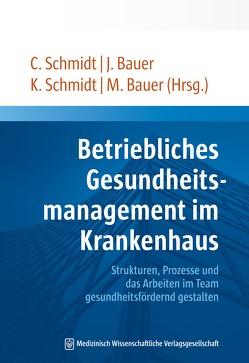 Betriebliches Gesundheitsmanagement im Krankenhaus von Bauer,  Jens, Bauer,  Martin, Schmidt,  Christian, Schmidt,  Kristina
