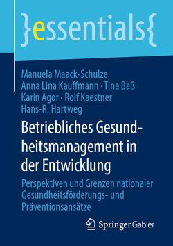 Betriebliches Gesundheitsmanagement in der Entwicklung von Agor,  Karin, Baß,  Tina, Hartweg,  Hans-R., Kaestner,  Rolf, Kauffmann,  Anna Lina, Maack-Schulze,  Manuela