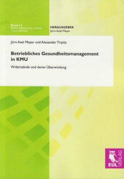 Betriebliches Gesundheitsmanagement in KMU von Meyer,  Jörn-A., Tirpitz,  Alexander