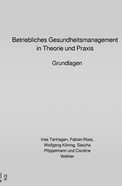 Betriebliches Gesundheitsmanagement in Theorie und Praxis von Köning,  Wolfgang, Pöppelmann,  Sascha, Ross,  Fabian, Tenhagen,  Ines, Wellner,  Caroline