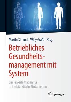 Betriebliches Gesundheitsmanagement mit System von Graßl,  Willibald, Simmel,  Martin