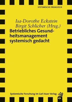Betriebliches Gesundheitsmanagement systemisch gedacht von Eckstein,  Isa-Dorothe, Schlicher,  Birgit