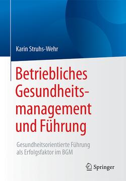 Betriebliches Gesundheitsmanagement und Führung von Struhs-Wehr,  Karin