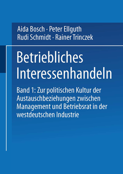 Betriebliches Interessenhandeln von Bosch,  Aida, Ellguth,  Peter, Schmidt,  Rudi, Trinczek,  Rainer