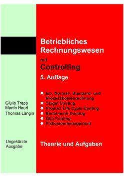 Betriebliches Rechnungswesen mit Controlling – Theorie und Aufgaben – 5. Auflage von Hauri,  Martin, Längin,  Thomas, Trepp,  Giulio