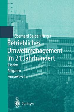 Betriebliches Umweltmanagement im 21. Jahrhundert von Seidel,  Eberhard