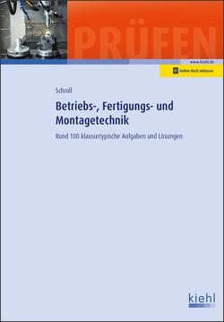 Betriebs-, Fertigungs- und Montagetechnik von Schroll,  Stefan