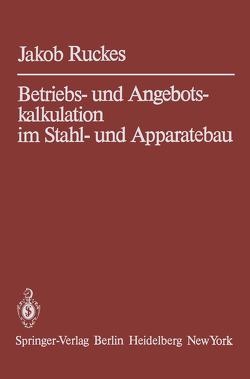 Betriebs- und Angebotskalkulation im Stahl- und Apparatebau von Ruckes,  Jakob