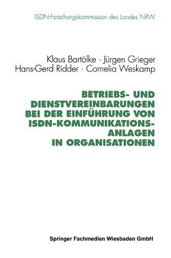 Betriebs- und Dienstvereinbarungen bei der Einführung von ISDN-Kommunikationsanlagen in Organisationen von Bartölke,  Klaus, Grieger,  Jürgen, Ridder,  Hans-Gerd, Weskamp,  Cornelia