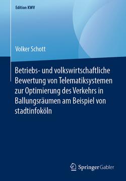 Betriebs- und volkswirtschaftliche Bewertung von Telematiksystemen zur Optimierung des Verkehrs in Ballungsräumen am Beispiel von stadtinfoköln von Schott,  Volker