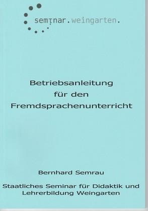 Betriebsanleitung für den Fremdsprachenunterricht von Semrau,  Bernhard