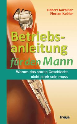 Betriebsanleitung für den Mann von Karbiner,  Robert, Kobler,  Florian