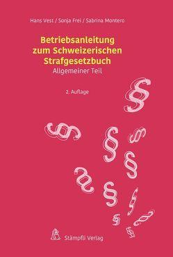 Betriebsanleitung zum Schweizerischen Strafgesetzbuch von Frei,  Sonja, Montero,  Sabrina, Vest,  Hans