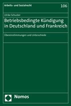 Betriebsbedingte Kündigung in Deutschland und Frankreich von Schuster,  Ulrike